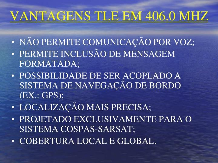 VANTAGENS TLE EM 406.0 MHZ
