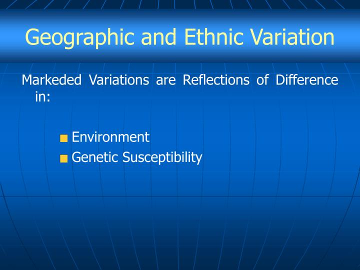Geographic and Ethnic Variation