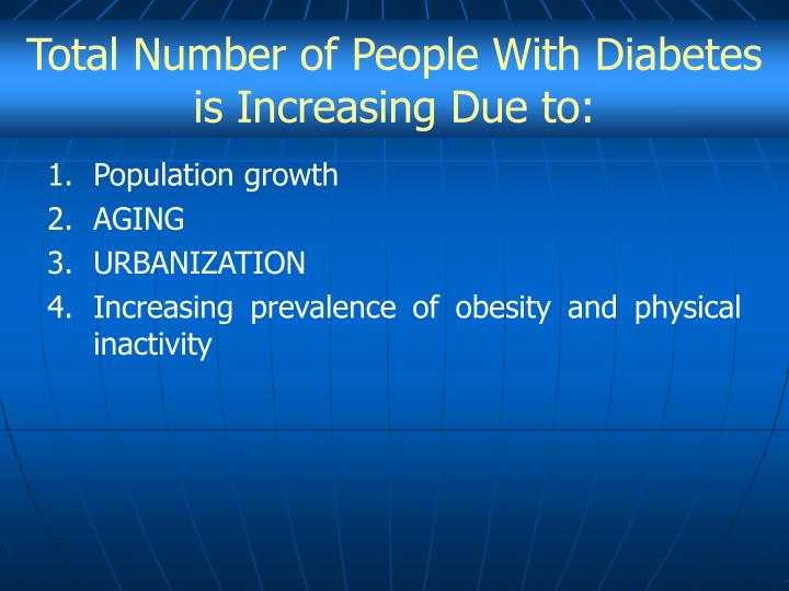 Total Number of People With Diabetes is Increasing Due to: