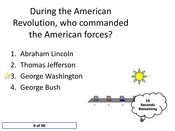 During the American Revolution, who commanded the American forces?
