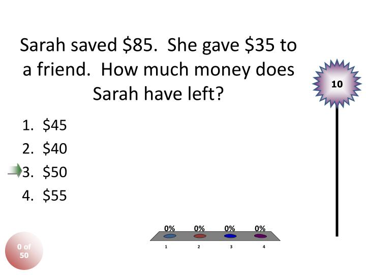 Sarah saved $85.  She gave $35 to a friend.  How much money does Sarah have left?