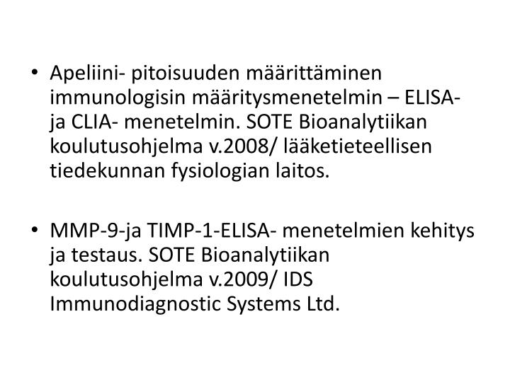 Apeliini- pitoisuuden määrittäminen immunologisin määritysmenetelmin – ELISA- ja CLIA- menetelmin. SOTE Bioanalytiikan koulutusohjelma v.2008/ lääketieteellisen tiedekunnan fysiologian laitos