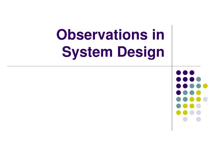 Observations in System Design
