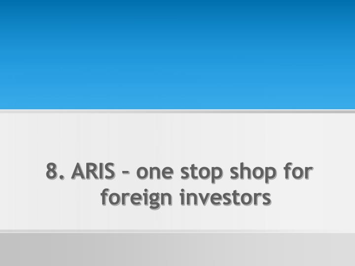 8. ARIS – one stop shop for foreign investors