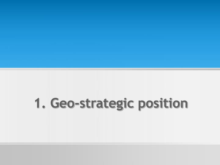 1. Geo-strategic position