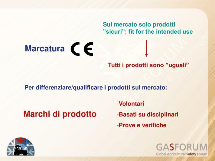 """Sul mercato solo prodotti """"sicuri"""": fit for the intended use"""