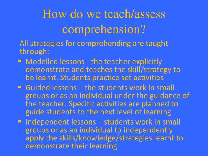 How do we teach/assess comprehension?