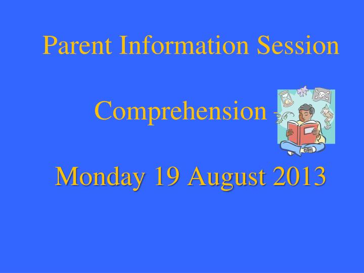parent information session comprehension monday 19 august 2013
