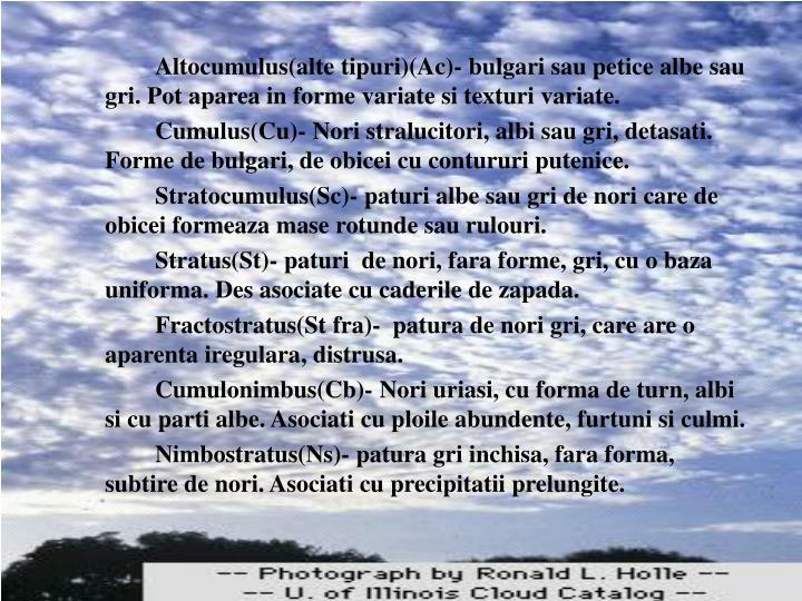 Altocumulus(alte tipuri)(Ac)- bulgari sau petice albe sau gri. Pot aparea in forme variate si texturi variate.