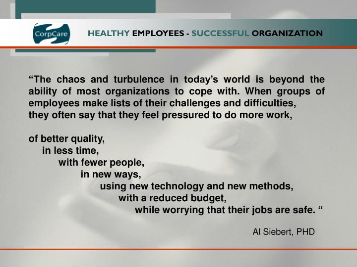 """The chaos and turbulence in today's world is beyond the ability of most organizations to cope with. When groups of employees make lists of their challenges and difficulties,"