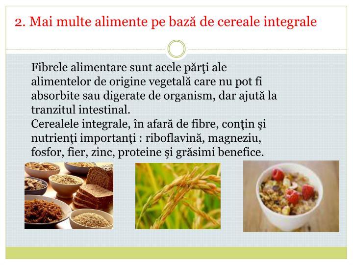 2. Mai multe alimente pe bază de cereale integrale