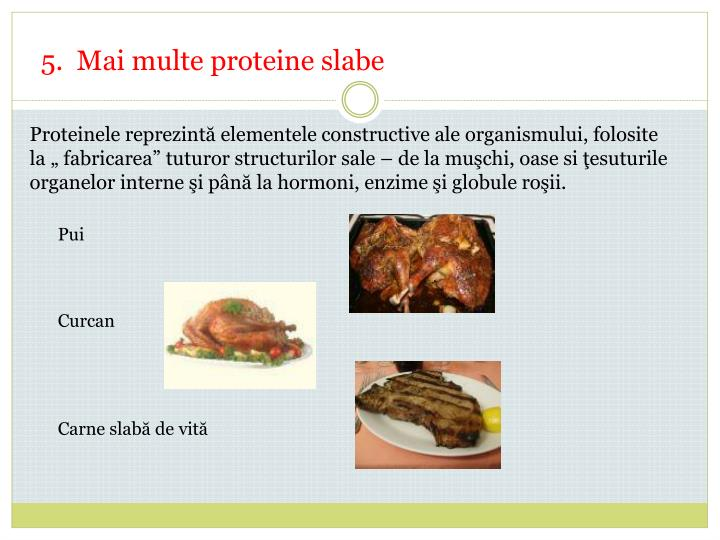 5.  Mai multe proteine slabe