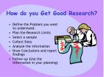 how do you get good research