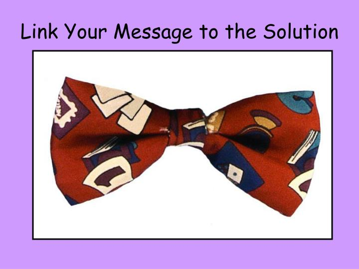 Link Your Message to the Solution