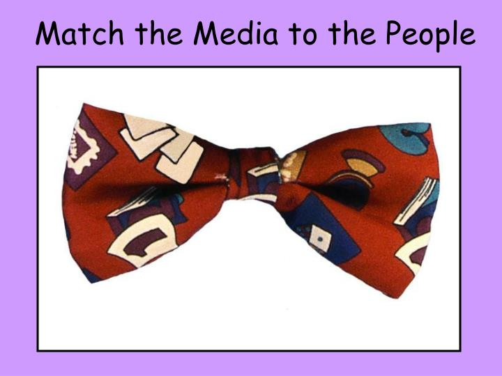 Match the Media to the People