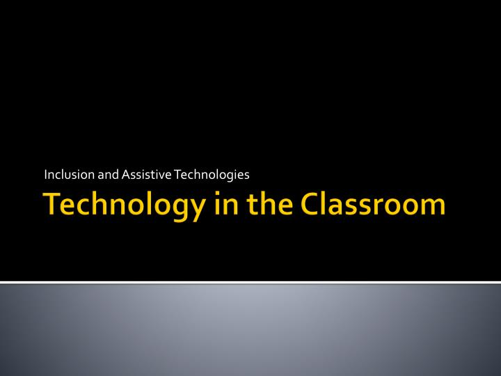 Inclusion and Assistive Technologies