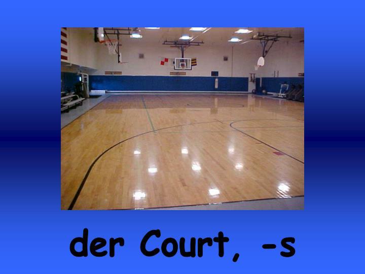 der Court, -s