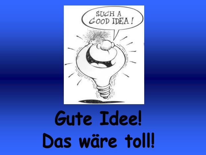 Gute Idee!