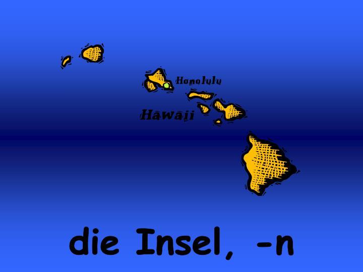 die Insel, -n