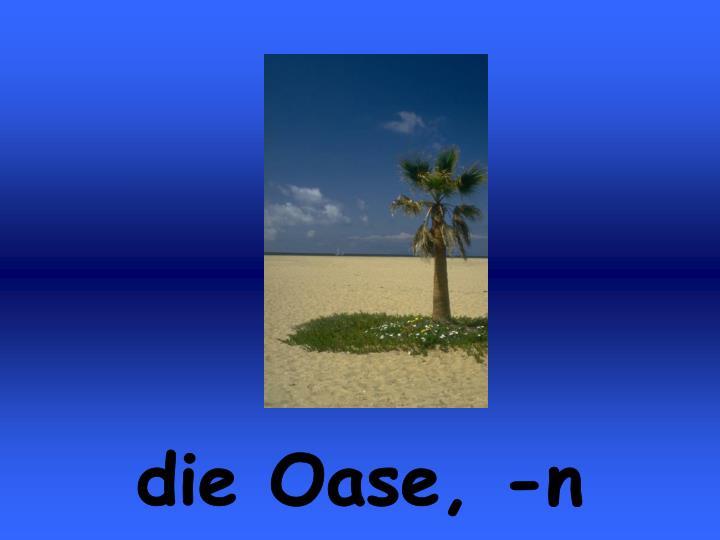 die Oase, -n