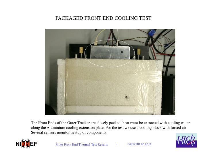 Packaged front end cooling test