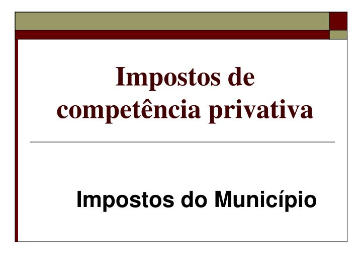 Impostos de compet ncia privativa