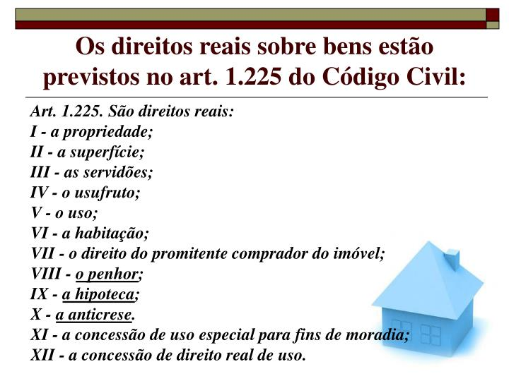 Os direitos reais sobre bens estão previstos no art. 1.225 do Código Civil: