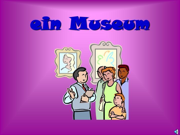 ein Museum