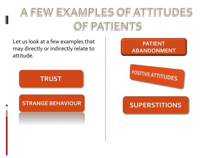 A FEW EXAMPLES OF ATTITUDES
