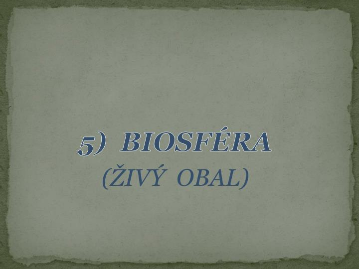 5)  BIOSFÉRA