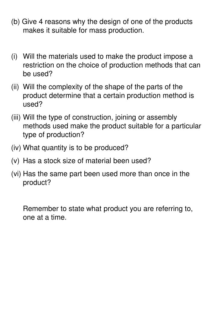 (b) Give 4 reasons why the design of one of the products makes it suitable for mass production.