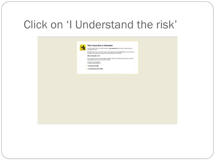 Click on 'I Understand the risk'