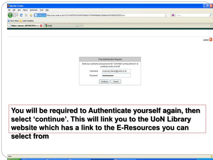 You will be required to Authenticate yourself again, then select 'continue'. This will link you to the UoN Library website which has a link to the E-Resources you can select from