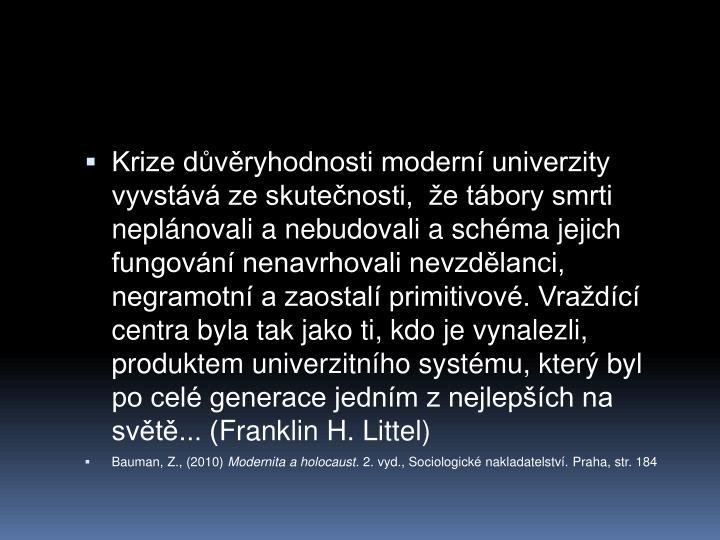 Krize dvryhodnosti modern univerzity vyvstv ze skutenosti,  e tbory smrti neplnovali a nebudovali a schma jejich fungovn nenavrhovali nevzdlanci, negramotn a zaostal primitivov. Vradc centra byla tak jako ti, kdo je vynalezli, produktem univerzitnho systmu, kter byl po cel generace jednm z nejlepch na svt... (