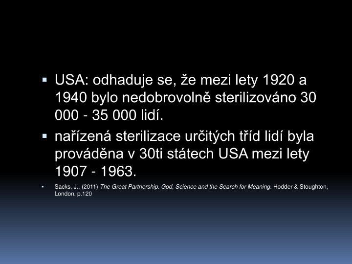 USA: odhaduje se, e mezi lety 1920 a 1940 bylo nedobrovoln sterilizovno 30 000 - 35 000 lid.