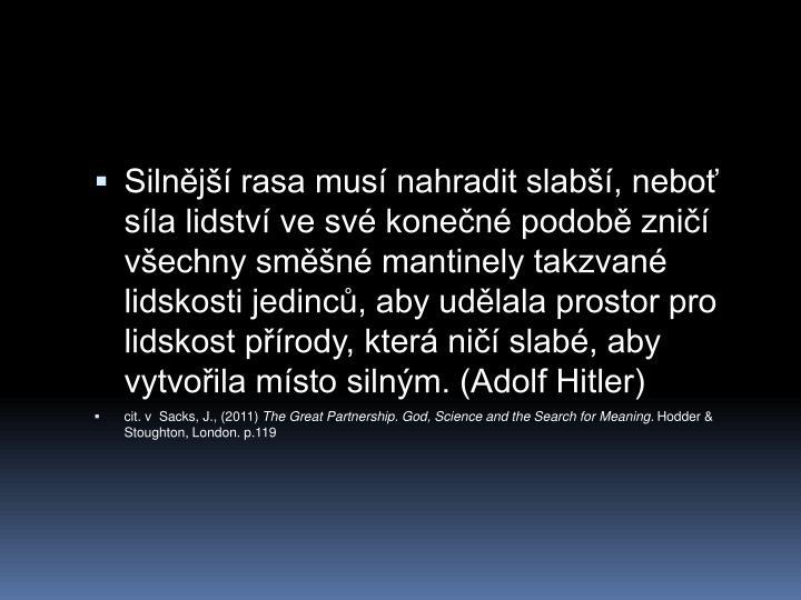 Silnj rasa mus nahradit slab, nebo sla lidstv ve sv konen podob zni vechny smn mantinely takzvan lidskosti jedinc, aby udlala prostor pro lidskost prody, kter ni slab, aby vytvoila msto silnm. (Adolf Hitler)