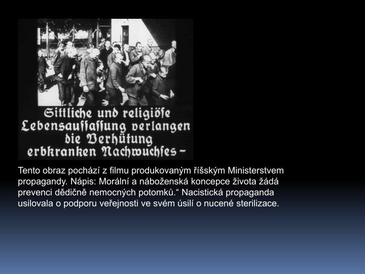 Tento obraz pochz z filmu produkovanm skm Ministerstvem propagandy. Npis: Morln a nboensk koncepce ivota d prevenci ddin nemocnch potomk. Nacistick propaganda usilovala o podporu veejnosti ve svm sil o nucen sterilizace.