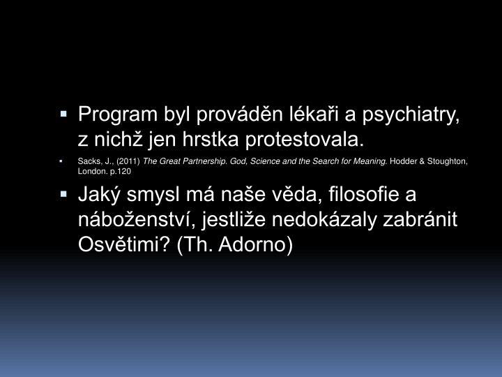 Program byl provdn lkai a psychiatry, z nich jen hrstka protestovala.