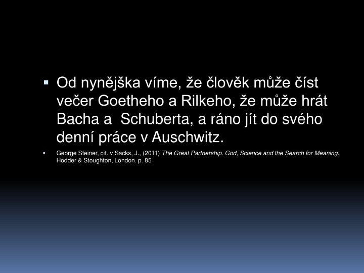 Od nynjka vme, e lovk me st veer Goetheho a Rilkeho, e me hrt Bacha a  Schuberta, a rno jt do svho denn prce v Auschwitz.