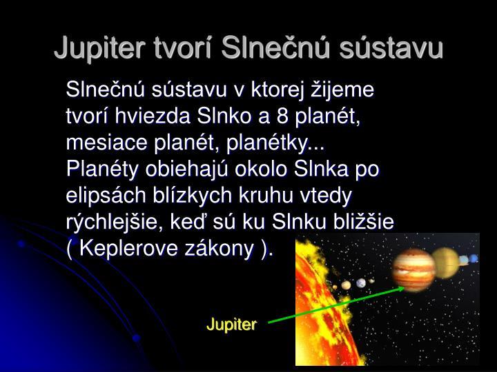 Jupiter tvorí Slnečnú sústavu