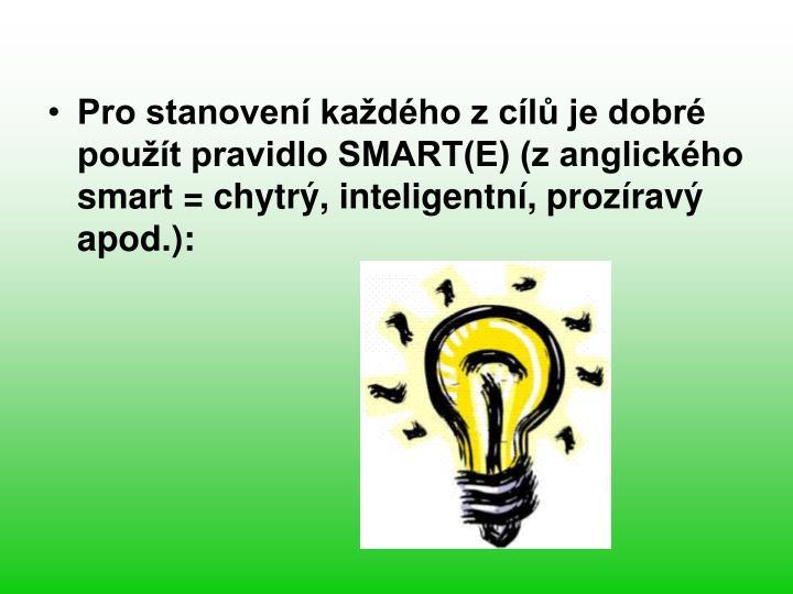 Pro stanoven kadho z cl je dobr pout pravidlo SMART(E) (z anglickho smart = chytr, inteligentn, prozrav apod.):