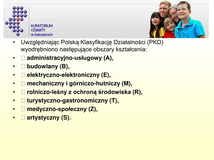 Uwzględniając Polską Klasyfikację Działalności (PKD) wyodrębniono następujące obszary kształcenia:
