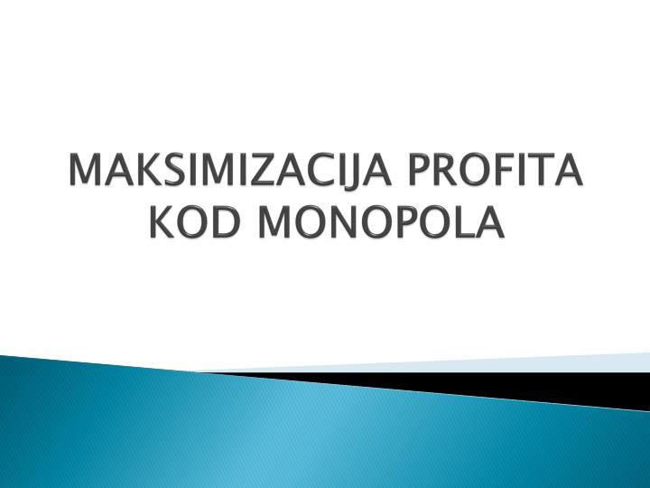 MAKSIMIZACIJA PROFITA KOD MONOPOLA