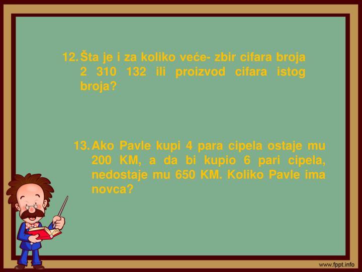 Šta je i za koliko veće- zbir cifara broja 2 310 132 ili proizvod cifara istog broja?