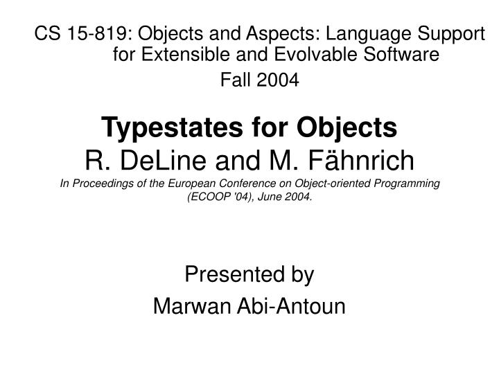 CS 15-819: Objects and Aspects: Language Support for Extensible and Evolvable Software
