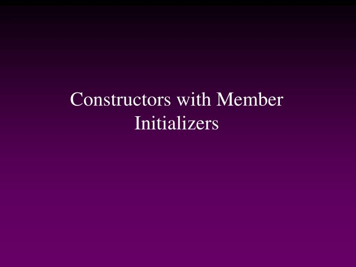 Constructors with Member Initializers