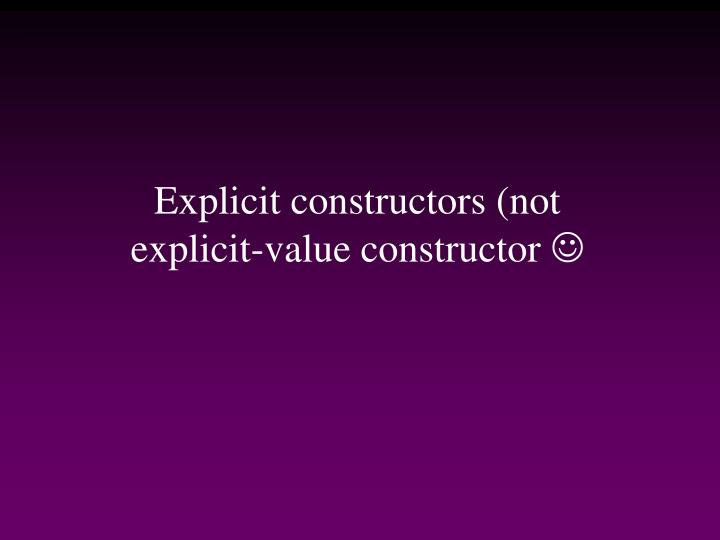 Explicit constructors (not explicit-value constructor