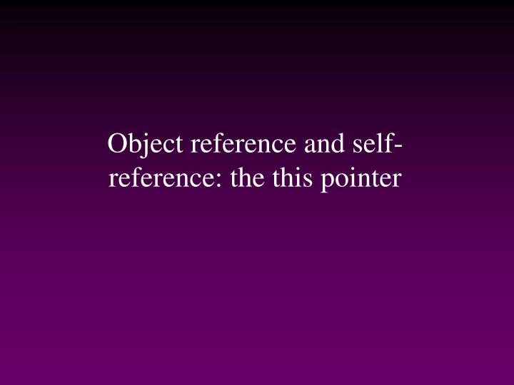 Object reference and self-reference: the this pointer