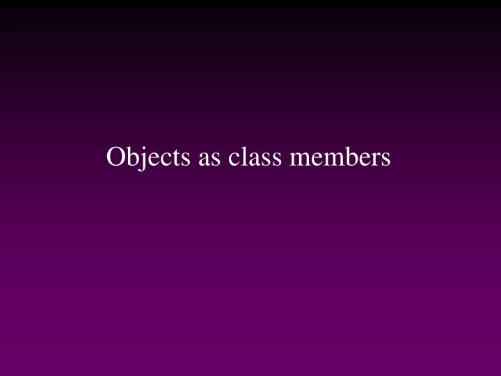 Objects as class members