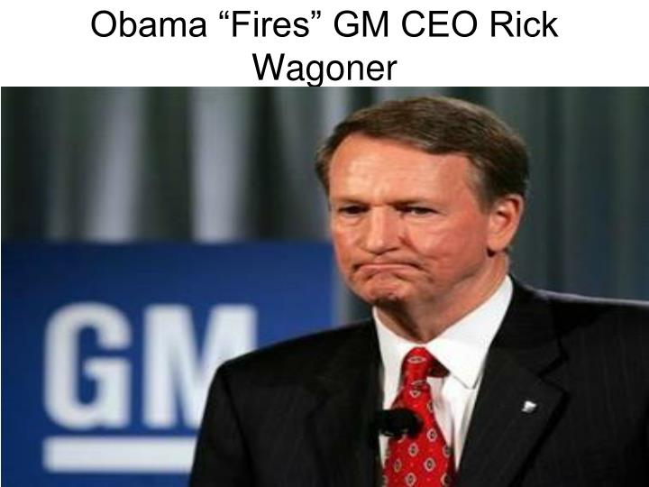 "Obama ""Fires"" GM CEO Rick Wagoner"